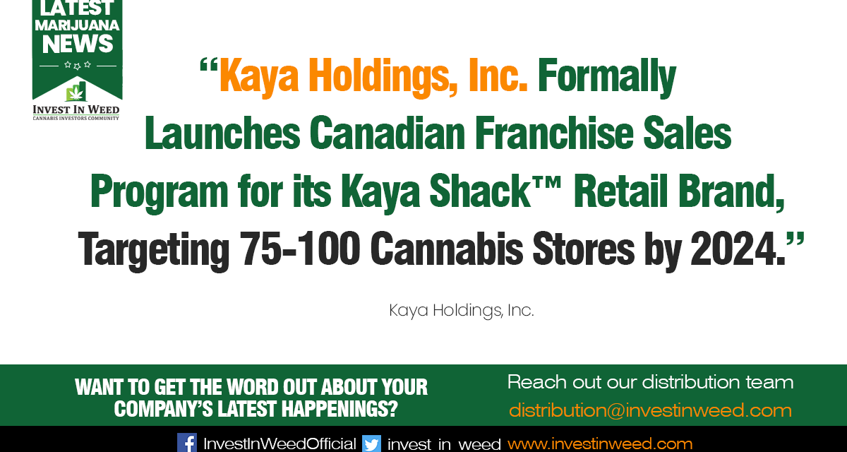 Kaya Holdings, Inc. Formally Launches Canadian Franchise Sales Program for its Kaya Shack™ Retail Brand, Targeting 75-100 Cannabis Stores by 2024